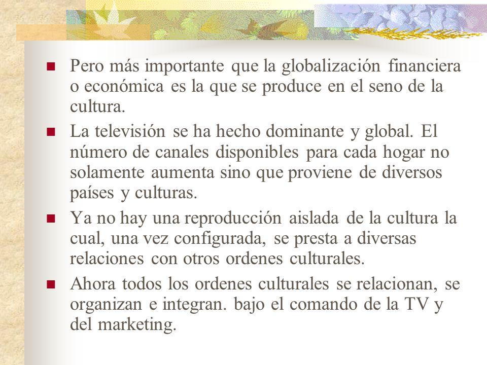 1.- La globalización es triádica. Se habla de globalización de los sistema financieros internacionales, pero de hecho la globalización es un fenómeno