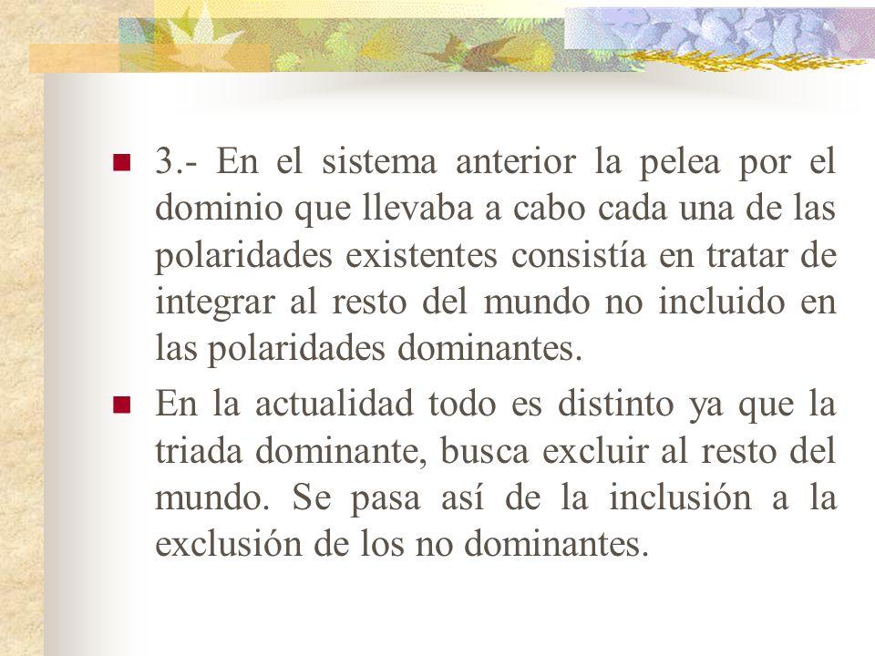 DE LA INTEGRACION A LA DESINTEGRACION MUNDIAL. el cambio se expresa en tres niveles: 1.- Se pasa de un sistema bipolar a un sistema a tres, que podemo