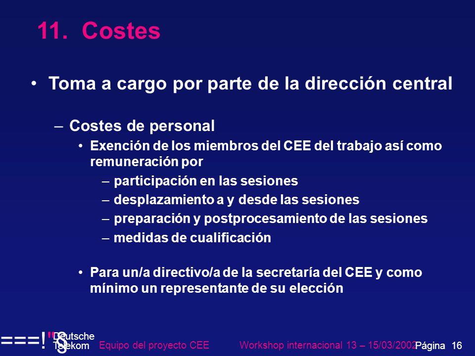 11. Costes Toma a cargo por parte de la dirección central –Costes de personal Exención de los miembros del CEE del trabajo así como remuneración por –