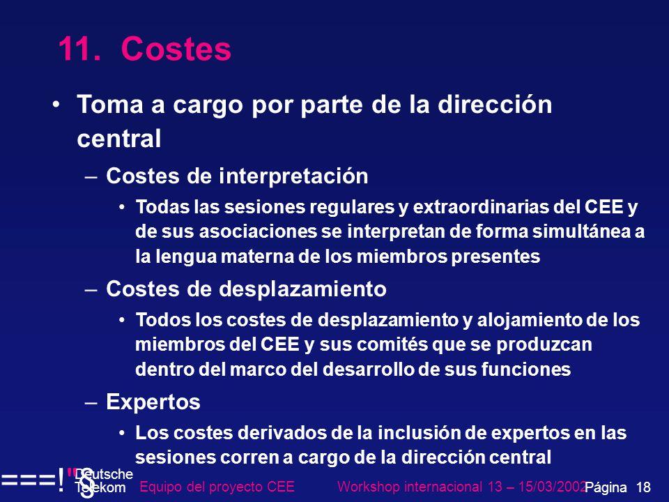 11. Costes Toma a cargo por parte de la dirección central –Costes de interpretación Todas las sesiones regulares y extraordinarias del CEE y de sus as