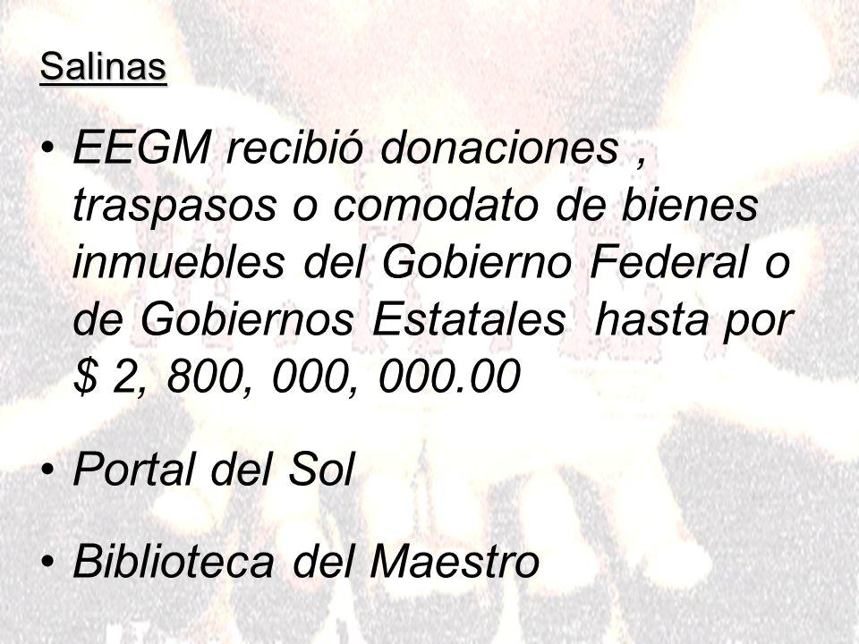 Salinas EEGM recibió donaciones, traspasos o comodato de bienes inmuebles del Gobierno Federal o de Gobiernos Estatales hasta por $ 2, 800, 000, 000.00 Portal del Sol Biblioteca del Maestro