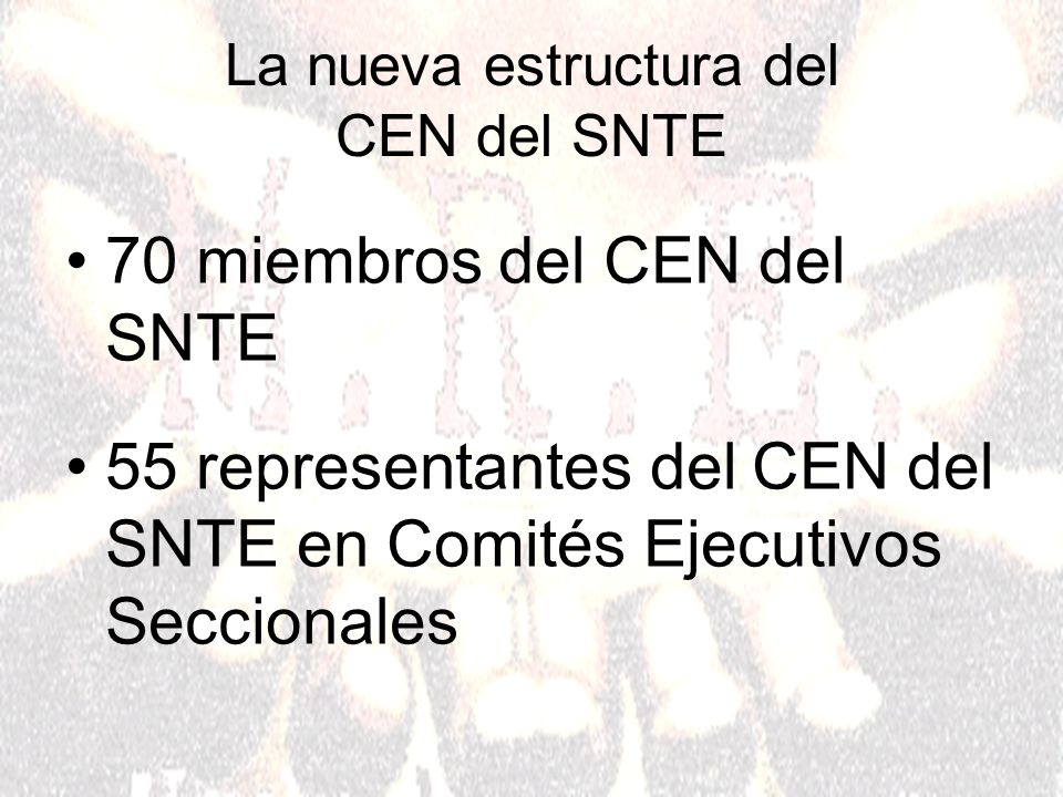 La nueva estructura del CEN del SNTE 70 miembros del CEN del SNTE 55 representantes del CEN del SNTE en Comités Ejecutivos Seccionales