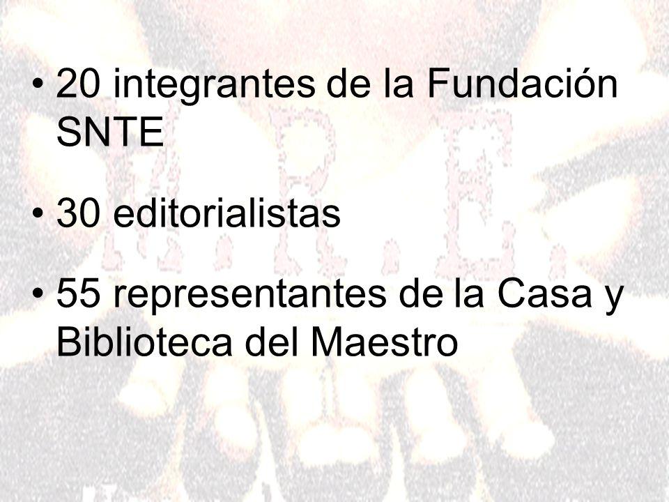 20 integrantes de la Fundación SNTE 30 editorialistas 55 representantes de la Casa y Biblioteca del Maestro