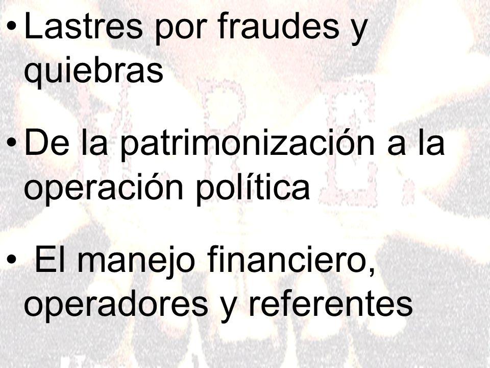 Lastres por fraudes y quiebras De la patrimonización a la operación política El manejo financiero, operadores y referentes