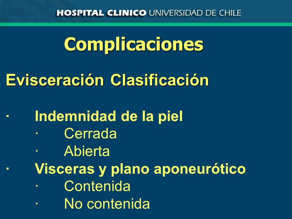 Complicaciones Evisceración Clasificación ·Indemnidad de la piel ·Cerrada ·Abierta ·Visceras y plano aponeurótico ·Contenida ·No contenida