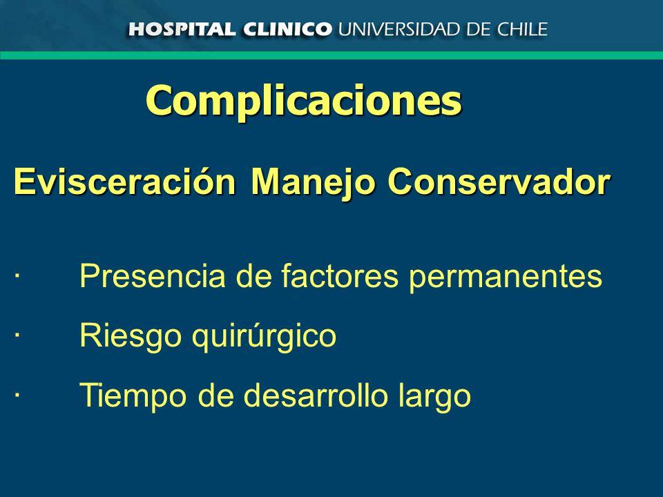 Complicaciones Evisceración Manejo Conservador ·Presencia de factores permanentes ·Riesgo quirúrgico ·Tiempo de desarrollo largo