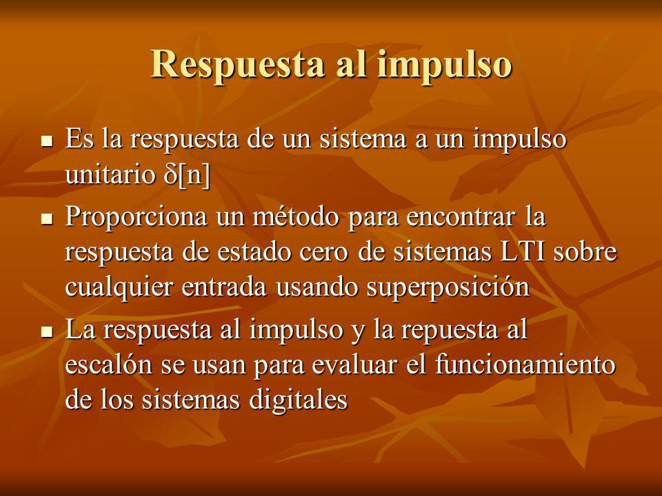 Respuesta al impulso Es la respuesta de un sistema a un impulso unitario [n] Es la respuesta de un sistema a un impulso unitario [n] Proporciona un mé