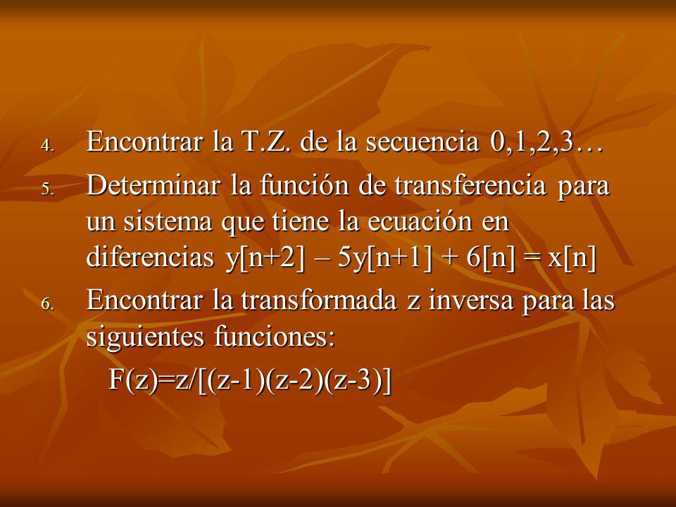 4. Encontrar la T.Z. de la secuencia 0,1,2,3… 5. Determinar la función de transferencia para un sistema que tiene la ecuación en diferencias y[n+2] –