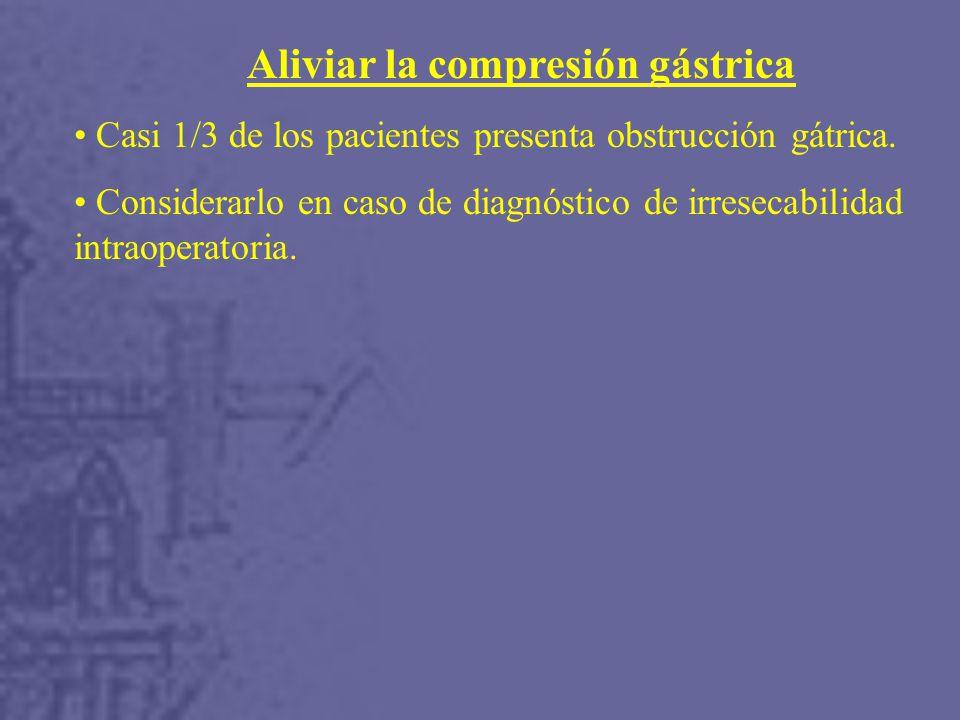 Aliviar la compresión gástrica Casi 1/3 de los pacientes presenta obstrucción gátrica.
