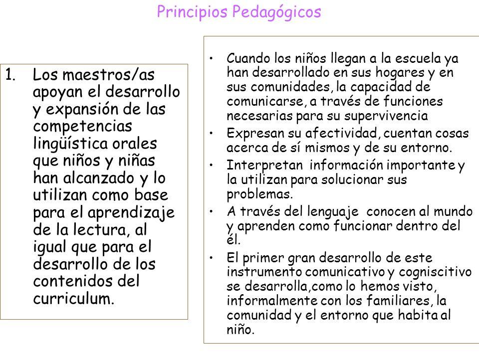 Principios Pedagógicos 1.Los maestros/as apoyan el desarrollo y expansión de las competencias lingüística orales que niños y niñas han alcanzado y lo utilizan como base para el aprendizaje de la lectura, al igual que para el desarrollo de los contenidos del curriculum.