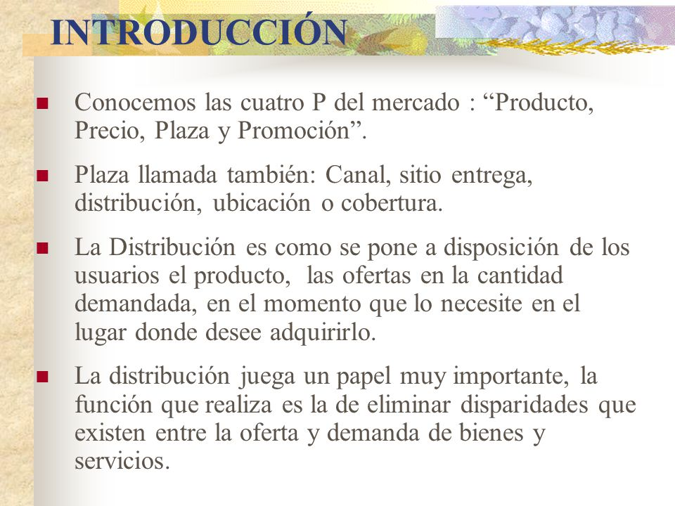 INTRODUCCIÓN Conocemos las cuatro P del mercado : Producto, Precio, Plaza y Promoción.