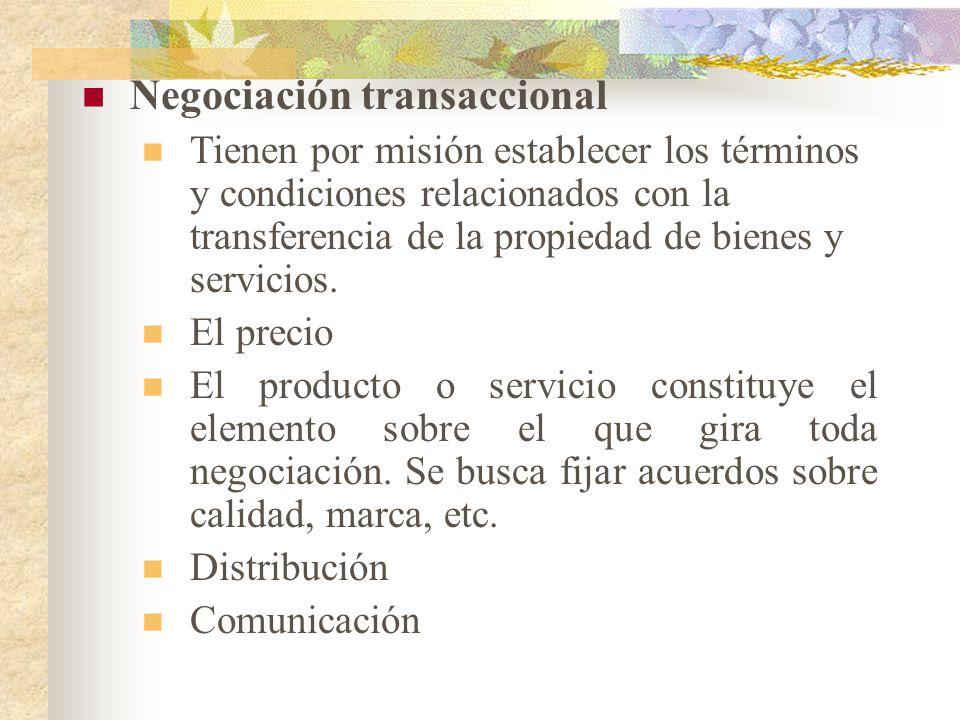 Negociación transaccional Tienen por misión establecer los términos y condiciones relacionados con la transferencia de la propiedad de bienes y servicios.
