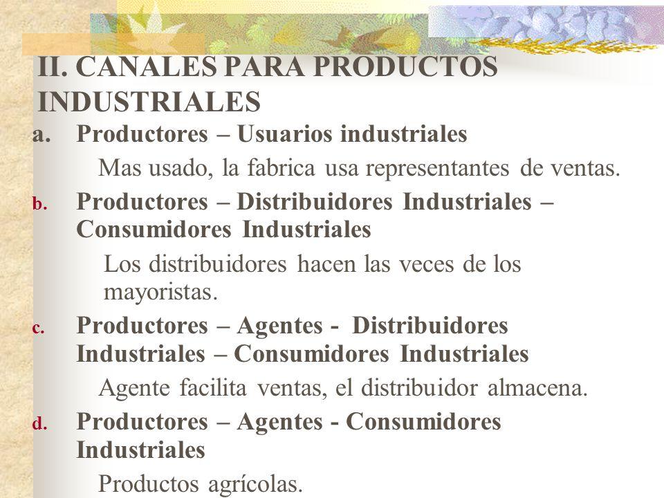II. CANALES PARA PRODUCTOS INDUSTRIALES a.Productores – Usuarios industriales Mas usado, la fabrica usa representantes de ventas. b. Productores – Dis