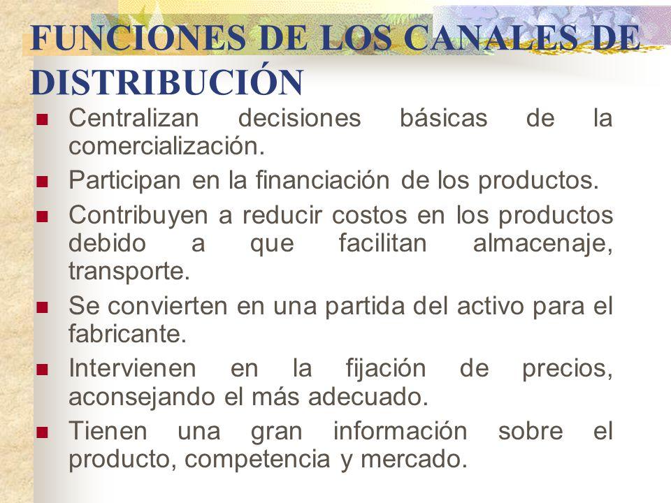 FUNCIONES DE LOS CANALES DE DISTRIBUCIÓN Centralizan decisiones básicas de la comercialización.