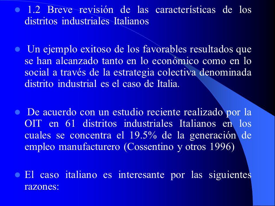 1.2 Breve revisión de las características de los distritos industriales Italianos Un ejemplo exitoso de los favorables resultados que se han alcanzado tanto en lo económico como en lo social a través de la estrategia colectiva denominada distrito industrial es el caso de Italia.