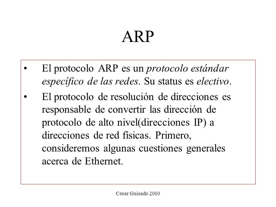 Cesar Guisado 2003 ARP El protocolo ARP es un protocolo estándar específico de las redes.