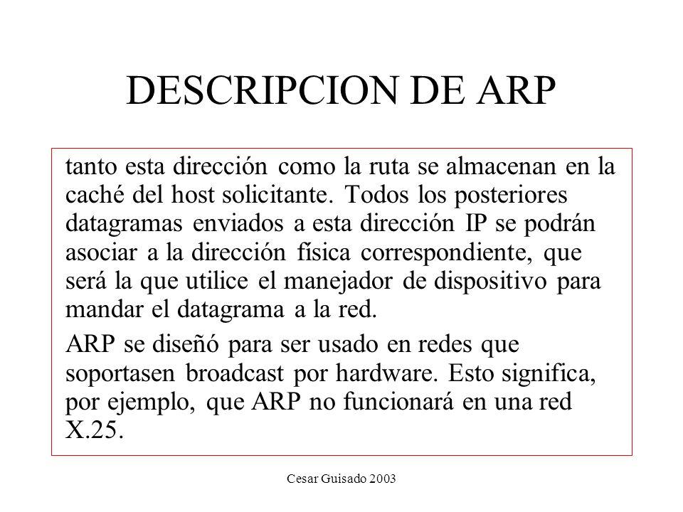 Cesar Guisado 2003 DESCRIPCION DE ARP tanto esta dirección como la ruta se almacenan en la caché del host solicitante.