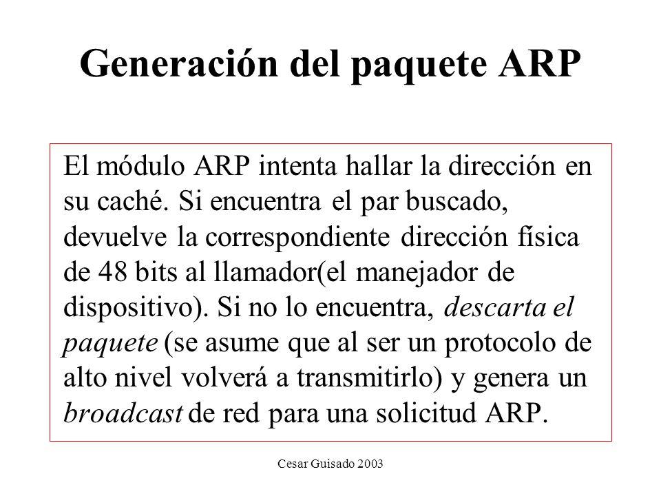 Cesar Guisado 2003 Generación del paquete ARP El módulo ARP intenta hallar la dirección en su caché.