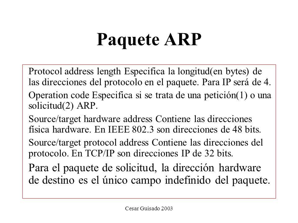 Cesar Guisado 2003 Paquete ARP Protocol address length Especifica la longitud(en bytes) de las direcciones del protocolo en el paquete.