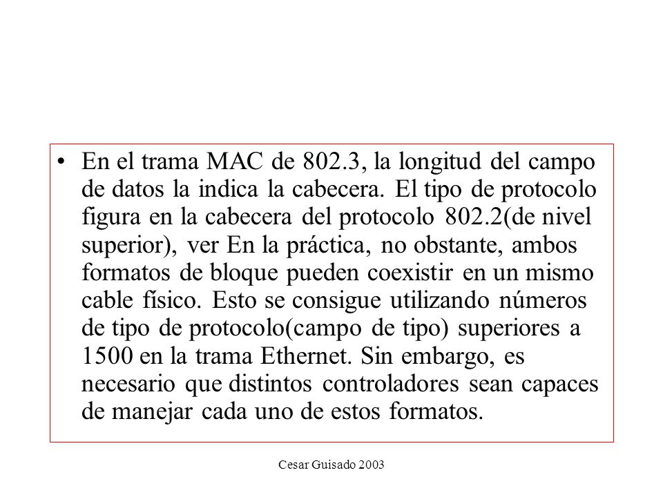 Cesar Guisado 2003 En el trama MAC de 802.3, la longitud del campo de datos la indica la cabecera.