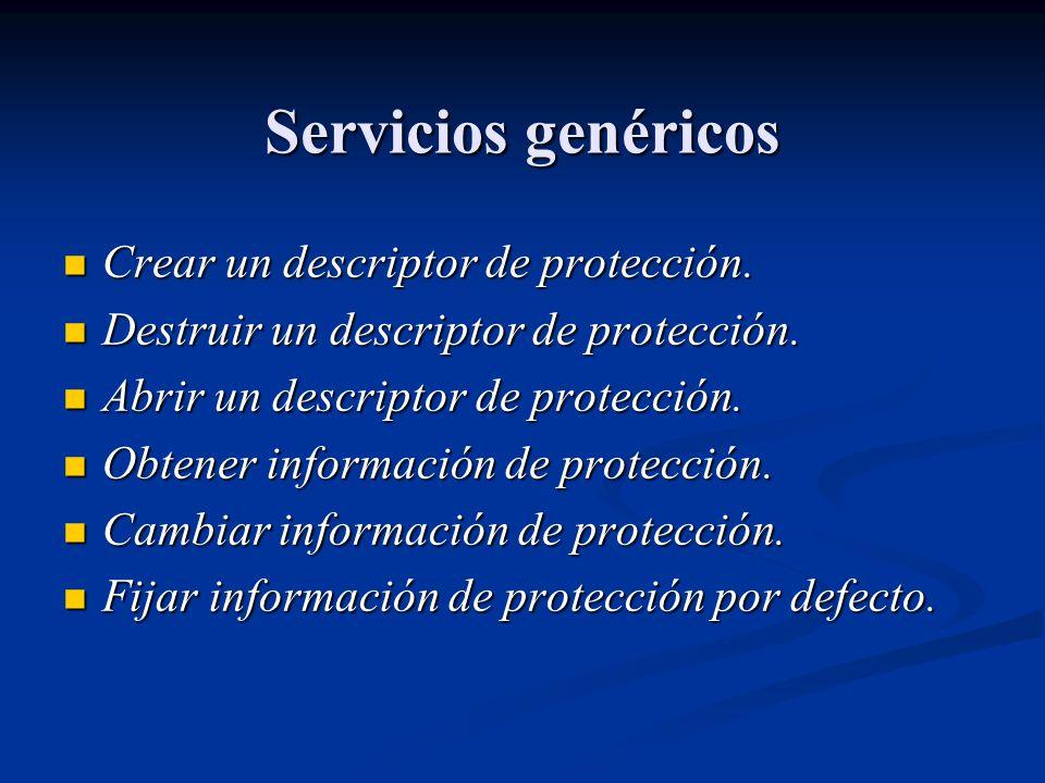 Servicios genéricos Crear un descriptor de protección. Crear un descriptor de protección. Destruir un descriptor de protección. Destruir un descriptor