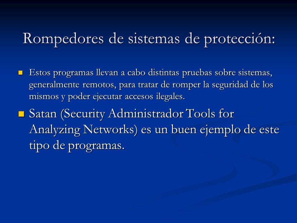 Rompedores de sistemas de protección: Estos programas llevan a cabo distintas pruebas sobre sistemas, generalmente remotos, para tratar de romper la seguridad de los mismos y poder ejecutar accesos ilegales.