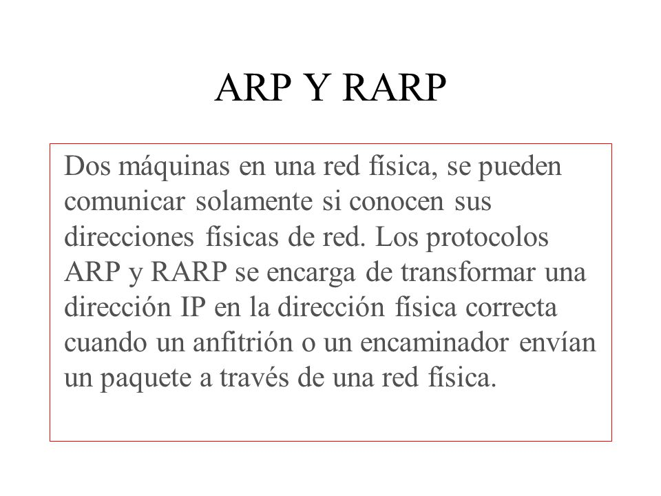 ARP Cuando dos máquinas A y B dentro de una red física requieren compartir información nos encontramos con el problema de que ambas máquinas cuentan con una dirección IP (Ia e Ib) así como una dirección física (Pa y Pb), pero para dicha transmisión de información solo la pueden realizar a través de la dirección física.