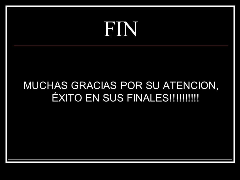 FIN MUCHAS GRACIAS POR SU ATENCION, ÉXITO EN SUS FINALES!!!!!!!!!!