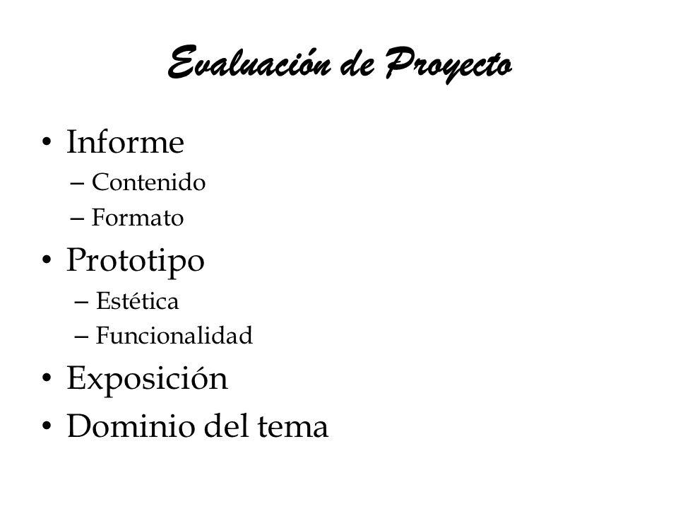 Evaluación de Proyecto Informe – Contenido – Formato Prototipo – Estética – Funcionalidad Exposición Dominio del tema