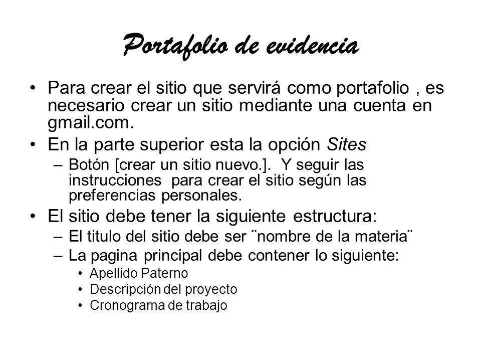 Portafolio de evidencia Para crear el sitio que servirá como portafolio, es necesario crear un sitio mediante una cuenta en gmail.com.