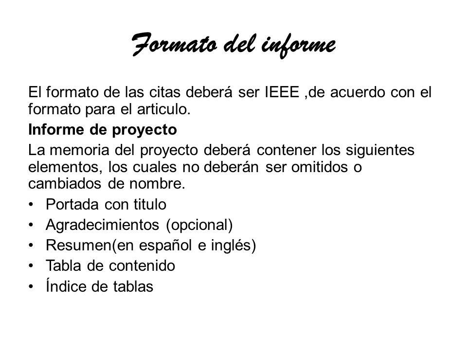 Formato del informe El formato de las citas deberá ser IEEE,de acuerdo con el formato para el articulo.