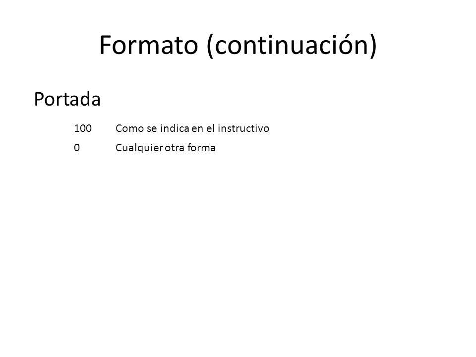 Formato (continuación) Portada 100Como se indica en el instructivo 0Cualquier otra forma