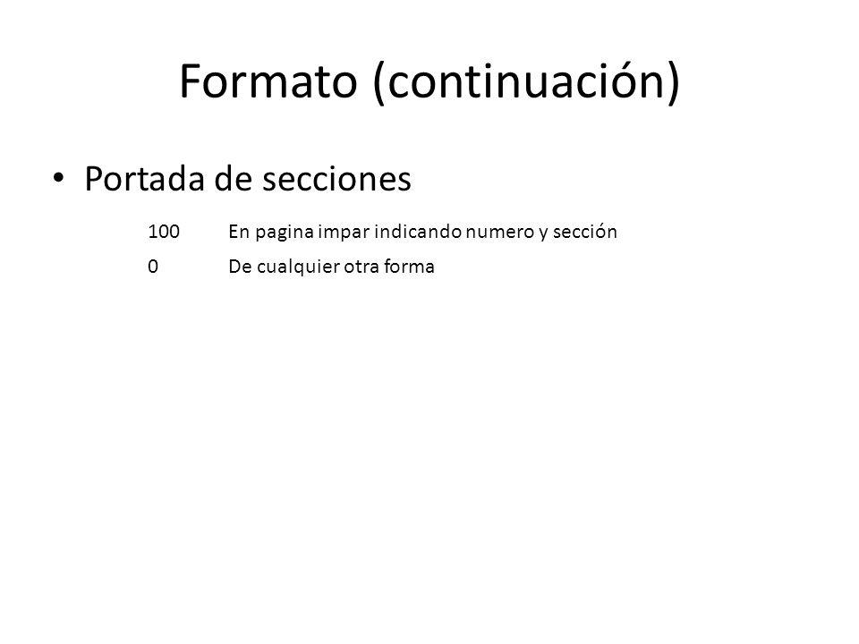Formato (continuación) Portada de secciones 100En pagina impar indicando numero y sección 0De cualquier otra forma