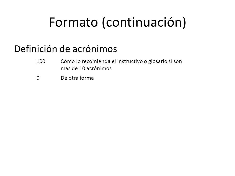 Formato (continuación) Definición de acrónimos 100Como lo recomienda el instructivo o glosario si son mas de 10 acrónimos 0De otra forma
