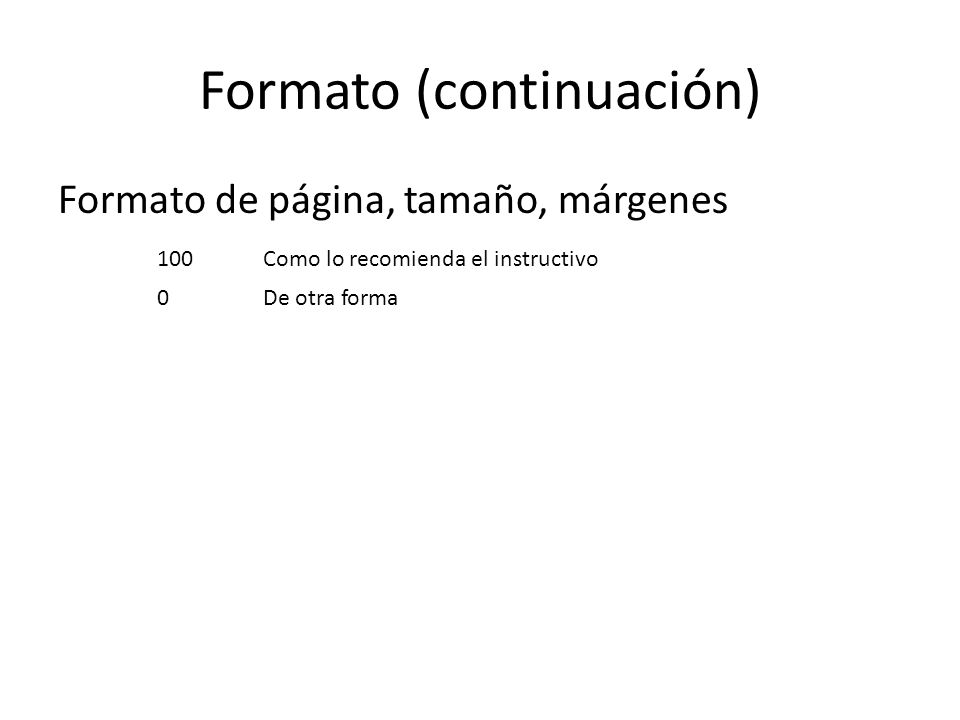Formato (continuación) Formato de página, tamaño, márgenes 100Como lo recomienda el instructivo 0De otra forma