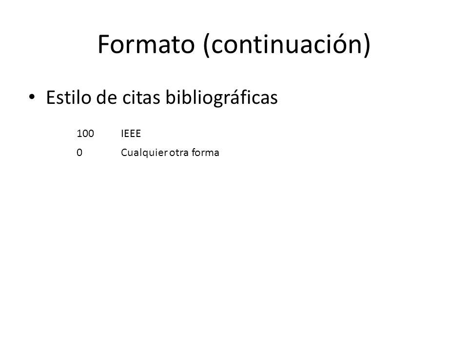 Formato (continuación) Estilo de citas bibliográficas 100IEEE 0Cualquier otra forma