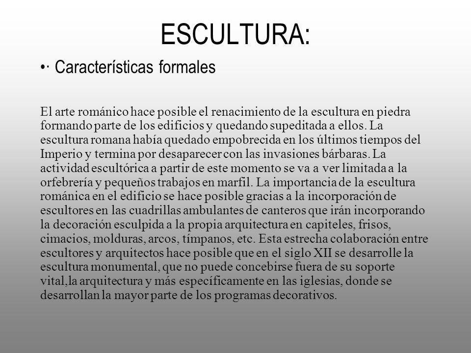ESCULTURA: · Características formales El arte románico hace posible el renacimiento de la escultura en piedra formando parte de los edificios y quedan