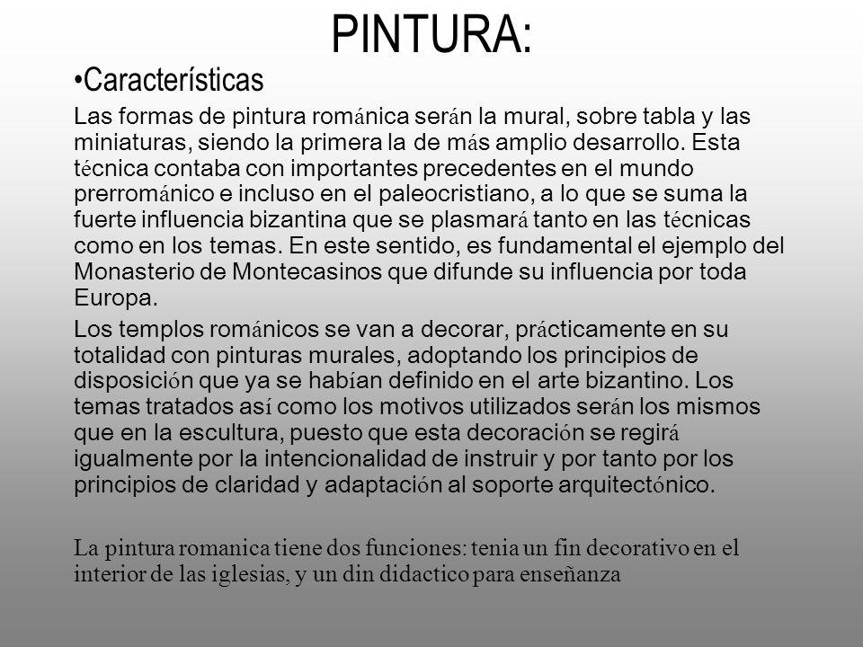 PINTURA: Características Las formas de pintura rom á nica ser á n la mural, sobre tabla y las miniaturas, siendo la primera la de m á s amplio desarro