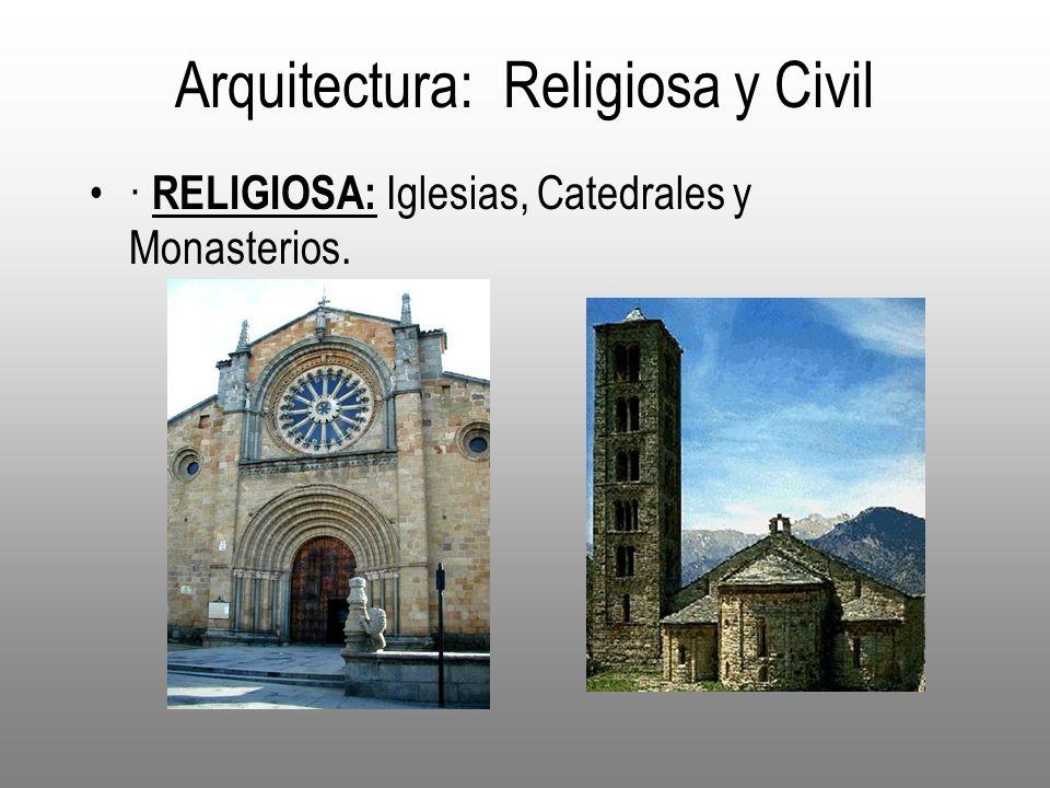 Arquitectura: Religiosa y Civil · RELIGIOSA: Iglesias, Catedrales y Monasterios.
