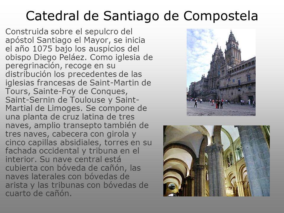 Catedral de Santiago de Compostela Construida sobre el sepulcro del apóstol Santiago el Mayor, se inicia el año 1075 bajo los auspicios del obispo Die