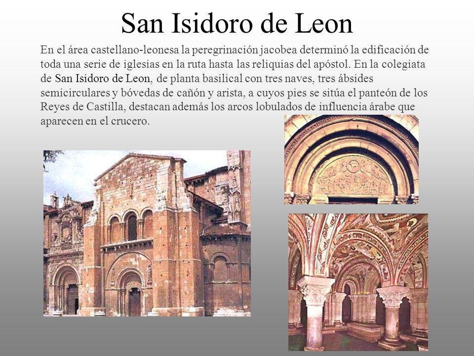 San Isidoro de Leon En el área castellano-leonesa la peregrinación jacobea determinó la edificación de toda una serie de iglesias en la ruta hasta las