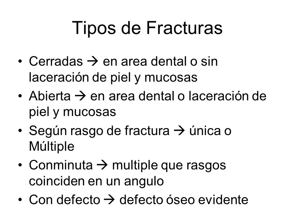 Tipos de Fracturas Cerradas en area dental o sin laceración de piel y mucosas Abierta en area dental o laceración de piel y mucosas Según rasgo de fra