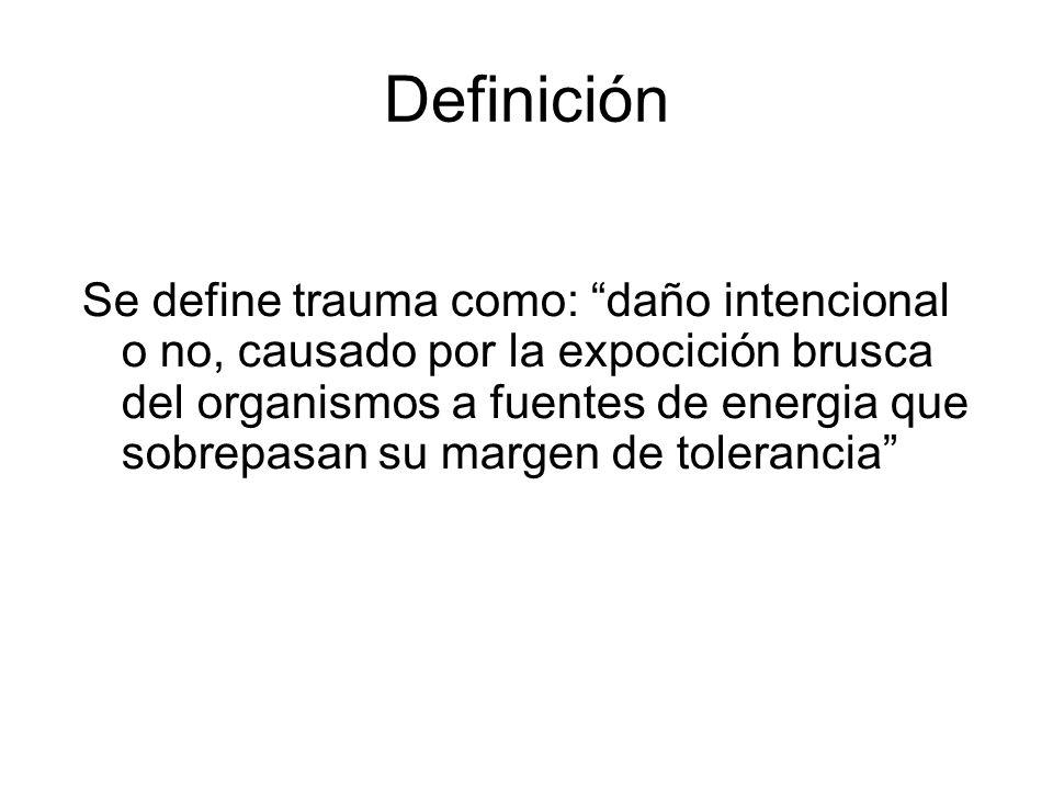 Definición Se define trauma como: daño intencional o no, causado por la expocición brusca del organismos a fuentes de energia que sobrepasan su margen