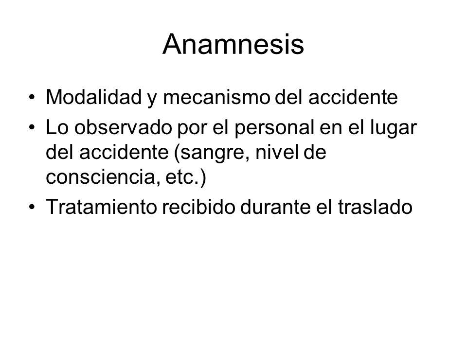 Anamnesis Modalidad y mecanismo del accidente Lo observado por el personal en el lugar del accidente (sangre, nivel de consciencia, etc.) Tratamiento