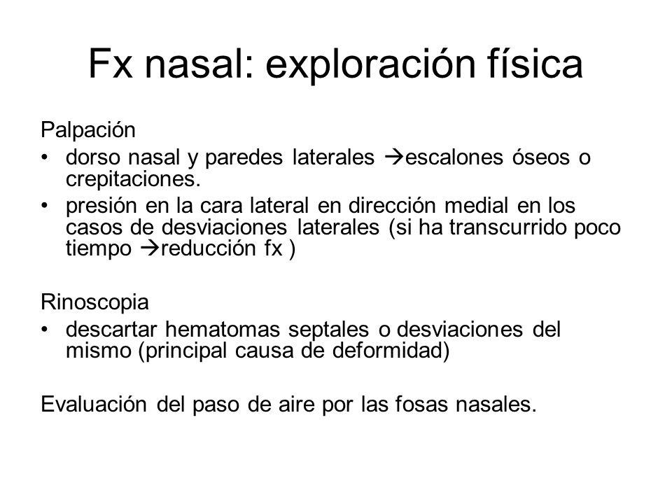 Fx nasal: exploración física Palpación dorso nasal y paredes laterales escalones óseos o crepitaciones. presión en la cara lateral en dirección medial