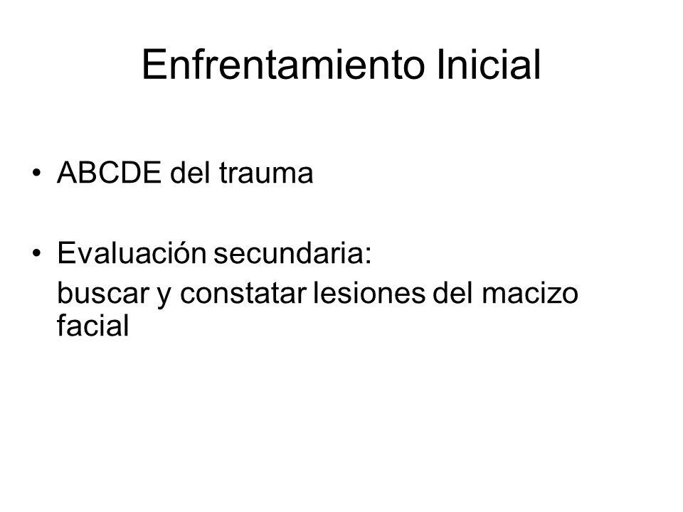 Enfrentamiento Inicial ABCDE del trauma Evaluación secundaria: buscar y constatar lesiones del macizo facial