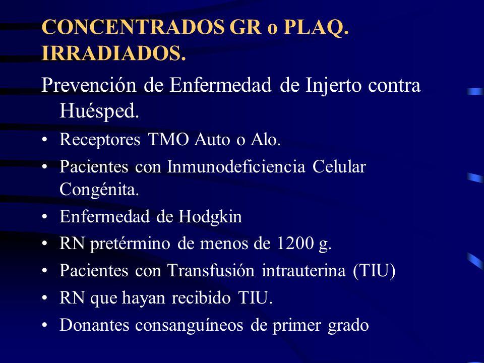 CONCENTRADOS GR o PLAQ. IRRADIADOS. Prevención de Enfermedad de Injerto contra Huésped. Receptores TMO Auto o Alo. Pacientes con Inmunodeficiencia Cel