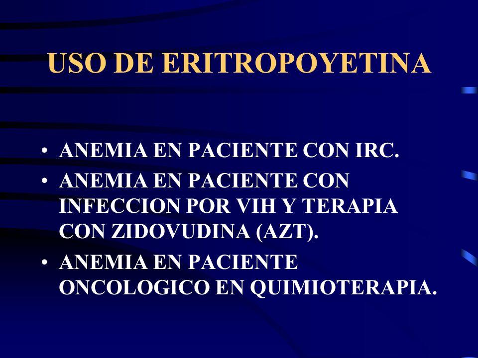 USO DE ERITROPOYETINA ANEMIA EN PACIENTE CON IRC. ANEMIA EN PACIENTE CON INFECCION POR VIH Y TERAPIA CON ZIDOVUDINA (AZT). ANEMIA EN PACIENTE ONCOLOGI