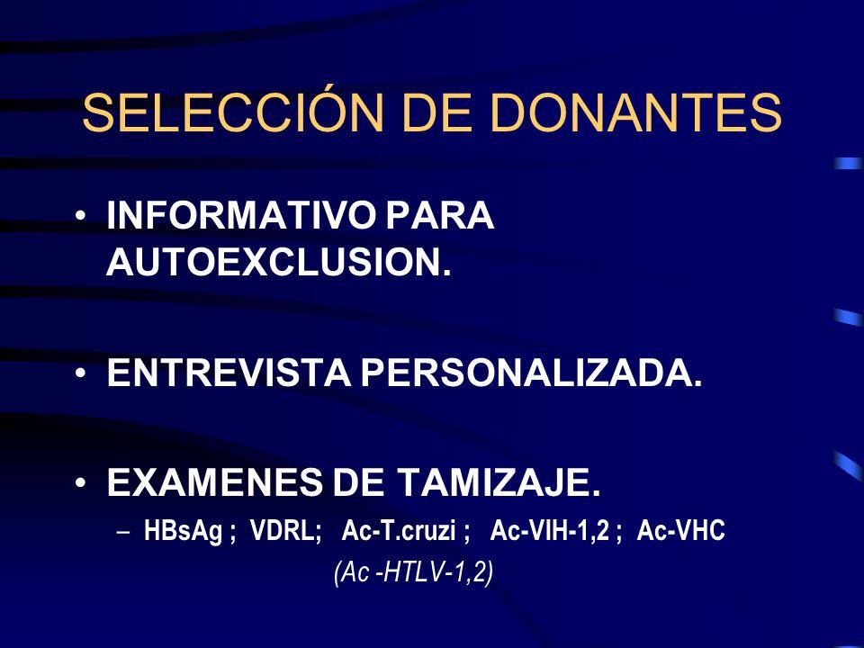 SELECCIÓN DE DONANTES INFORMATIVO PARA AUTOEXCLUSION. ENTREVISTA PERSONALIZADA. EXAMENES DE TAMIZAJE. – HBsAg ; VDRL; Ac-T.cruzi ; Ac-VIH-1,2 ; Ac-VHC