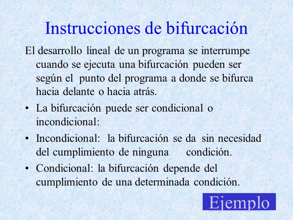 Instrucciones de bifurcación El desarrollo lineal de un programa se interrumpe cuando se ejecuta una bifurcación pueden ser según el punto del programa a donde se bifurca hacia delante o hacia atrás.